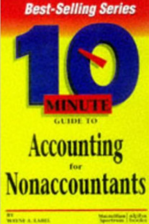 10 MINUTE GUIDE TO ACCOUNTING FOR NON ACCOUNTANTS