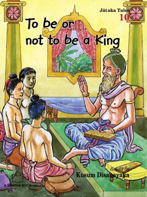 JATAKA TALES 10 - TO BE OR NOT TO BE A KING